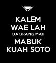 KALEM WAE LAH DA URANG MAH MABUK KUAH SOTO - Personalised Poster large