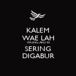 KALEM WAE LAH WONG AKU KI SERING DIGABUR - Personalised Poster large