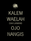 KALEM WAELAH CAH LANANG OJO NANGIS - Personalised Large Wall Decal