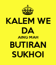 KALEM WE DA AING MAH BUTIRAN SUKHOI - Personalised Poster large