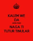KALEM WE DA AING MAH NAGA TI TUTUR TINULAR - Personalised Poster large