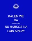 KALEM WE DA MANEH KIEU NU HARKOS-NA LAIN AING!!! - Personalised Poster large