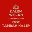 KALEM WE LAH TEU NGUDUD OGE TAMBAH KASEP - Personalised Poster large