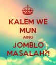 KALEM WE MUN AING JOMBLO MASALAH?! - Personalised Poster large
