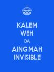 KALEM WEH DA AING MAH INVISIBLE - Personalised Poster large