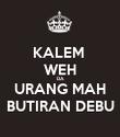 KALEM  WEH DA URANG MAH BUTIRAN DEBU - Personalised Poster large