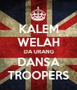 KALEM WELAH DA URANG DANSA TROOPERS - Personalised Poster small