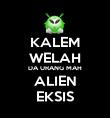 KALEM WELAH DA URANG MAH ALIEN EKSIS - Personalised Poster large