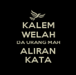 KALEM WELAH DA URANG MAH ALIRAN KATA - Personalised Poster large