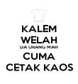 KALEM WELAH DA URANG MAH CUMA CETAK KAOS - Personalised Poster large