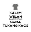 KALEM WELAH DA URANG MAH CUMA TUKANG KAOS - Personalised Poster large