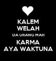 KALEM WELAH DA URANG MAH KARMA AYA WAKTUNA - Personalised Poster small