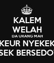 KALEM WELAH DA URANG MAH KEUR NYEKEK KRESEK BERSEDOTAN - Personalised Poster large