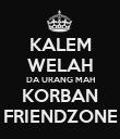 KALEM WELAH DA URANG MAH KORBAN FRIENDZONE - Personalised Poster large