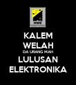 KALEM WELAH DA URANG MAH LULUSAN ELEKTRONIKA - Personalised Poster large