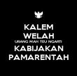 KALEM WELAH URANG MAH TEU NGARTI KABIJAKAN PAMARENTAH - Personalised Poster large