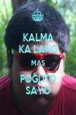 KALMA KA LANG MAS POGI ITO SAYO - Personalised Poster large