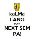 kaLMa LANG MAY NEXT SEM PA! - Personalised Poster large