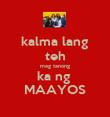 kalma lang teh mag tanong ka ng  MAAYOS - Personalised Poster large