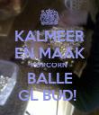 KALMEER EN MAAK POPCORN  BALLE GL BUD!  - Personalised Poster large