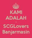 KAMI ADALAH ~ SCGLovers Banjarmasin - Personalised Poster large