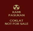 KAMI PASUKAN  COKLAT NOT FOR SALE - Personalised Poster large