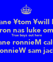 kane ¥tom ¥will B. arron nas luke omar True boyz out here shane ronnieM calum RonnieW sam jack  - Personalised Poster large
