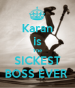 Karan is The SICKEST BOSS EVER  - Personalised Poster large