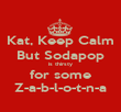 Kat, Keep Calm But Sodapop is thirsty for some Z-a-b-l-o-t-n-a - Personalised Poster large