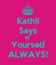 Kathii Says BE  Yourself ALWAYS! - Personalised Poster large