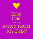 Ke3p Calm And stay AWAY FROM  MY Dake* - Personalised Poster large