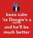 keeo calm 'cz Dougie's a FIGHTER and he'll be much better - Personalised Poster large