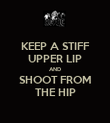 KEEP A STIFF UPPER LIP AND SHOOT FROM THE HIP - Personalised Poster large