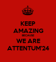 KEEP AMAZING BECAUSE WE ARE ATTENTUM'24 - Personalised Poster large
