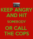 KEEP ANGRY AND HIT SOMEBODY OR CALL  THE COPS - Personalised Poster large