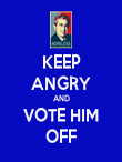 KEEP ANGRY AND VOTE HIM OFF - Personalised Poster large