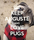 KEEP AUGUSTE AND LOVE PUGS - Personalised Poster small