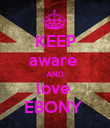 KEEP aware  AND love  EBONY  - Personalised Poster large