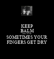 KEEP BALM BECAUSE SOMETIMES YOUR FINGERS GET DRY - Personalised Poster large