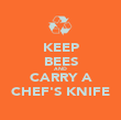 KEEP BEES AND CARRY A CHEF'S KNIFE - Personalised Poster large