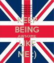 KEEP BEING AWSOME LIKE ME :) - Personalised Poster large