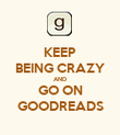 KEEP BEING CRAZY AND GO ON GOODREADS - Personalised Poster large