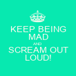 KEEP BEING MAD AND SCREAM OUT LOUD! - Personalised Poster large
