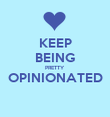 KEEP BEING PRETTY OPINIONATED  - Personalised Poster large