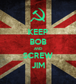 KEEP BOB AND SCREW JIM - Personalised Poster large