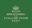 KEEP BREATHING AND FOLLOW YOUR FEET - Personalised Poster large