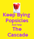 Keep Bying  Popsicles And help  The  Cascade - Personalised Poster large