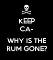 KEEP CA-  WHY IS THE RUM GONE? - Personalised Poster large