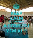 KEEP CALM É O CARAMBA A COMEERJ VEM AI !! - Personalised Poster large
