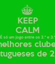 KEEP CALM É só um jogo entre os 2.º e 3.º melhores clubes portugueses de 2012 - Personalised Poster large